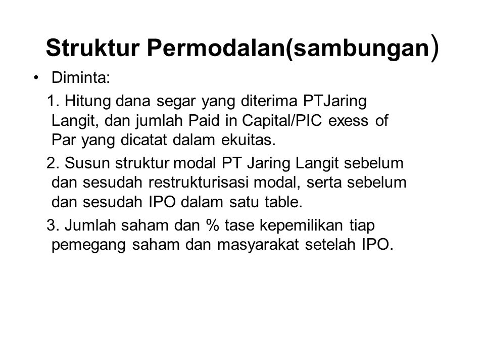 Struktur Permodalan(sambungan ) Diminta: 1. Hitung dana segar yang diterima PTJaring Langit, dan jumlah Paid in Capital/PIC exess of Par yang dicatat