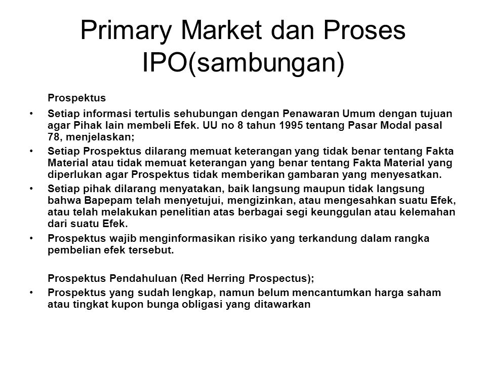 Primary Market dan Proses IPO(sambungan) Prospektus Setiap informasi tertulis sehubungan dengan Penawaran Umum dengan tujuan agar Pihak lain membeli E