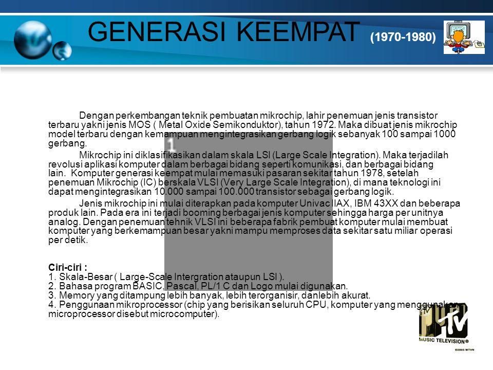 GENERASI KEEMPAT (1970-1980) Contoh: - Tahun 1971, diciptakan mikroprosesor pertaama dengan nama Intel 4004, 4 bit prosesor.