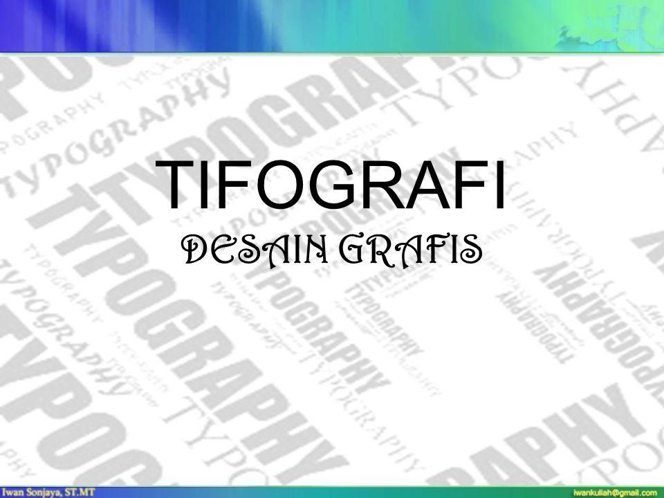 Tipografi Tipografi merupakan suatu ilmu dalam memilih dan menata huruf dengan pengaturan penyebarannya pada ruang-ruang yang tersedia, untuk menciptakan kesan tertentu, sehingga dapat menolong pembaca untuk mendapatkan kenyamanan membaca semaksimal mungkin.