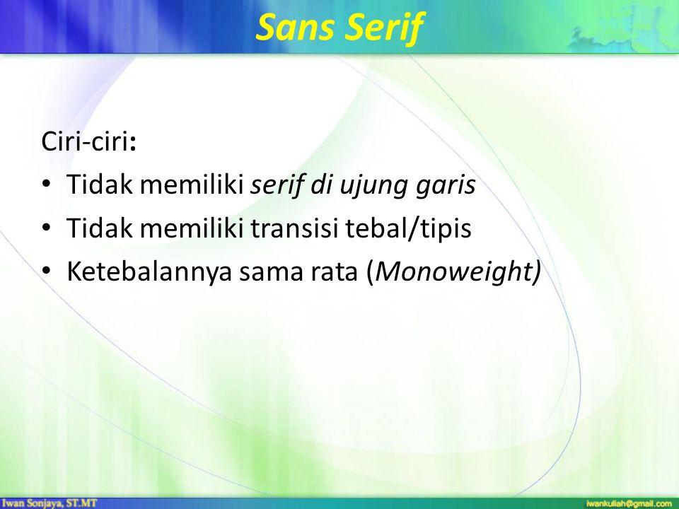 Sans Serif Ciri-ciri: Tidak memiliki serif di ujung garis Tidak memiliki transisi tebal/tipis Ketebalannya sama rata (Monoweight)
