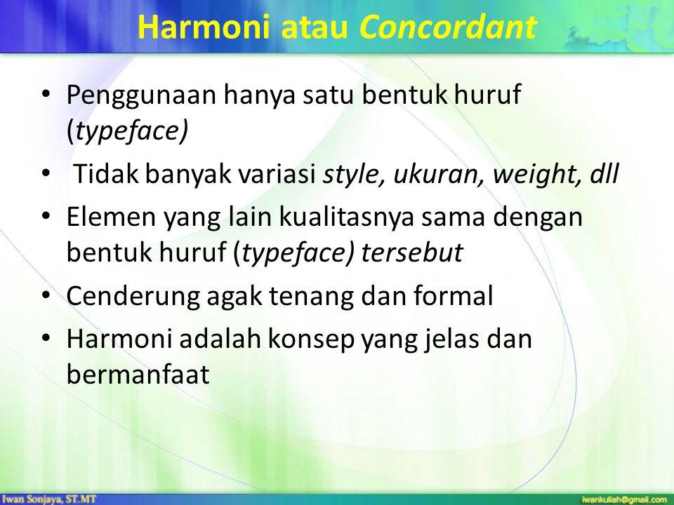 Harmoni atau Concordant Penggunaan hanya satu bentuk huruf (typeface) Tidak banyak variasi style, ukuran, weight, dll Elemen yang lain kualitasnya sama dengan bentuk huruf (typeface) tersebut Cenderung agak tenang dan formal Harmoni adalah konsep yang jelas dan bermanfaat