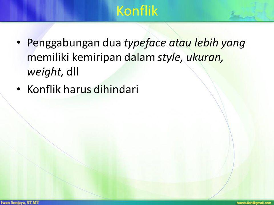 Konflik Penggabungan dua typeface atau lebih yang memiliki kemiripan dalam style, ukuran, weight, dll Konflik harus dihindari