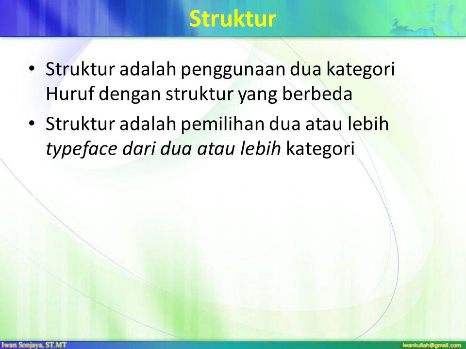 Struktur Struktur adalah penggunaan dua kategori Huruf dengan struktur yang berbeda Struktur adalah pemilihan dua atau lebih typeface dari dua atau lebih kategori