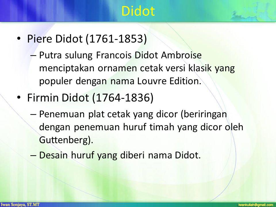 Didot Piere Didot (1761-1853) – Putra sulung Francois Didot Ambroise menciptakan ornamen cetak versi klasik yang populer dengan nama Louvre Edition.