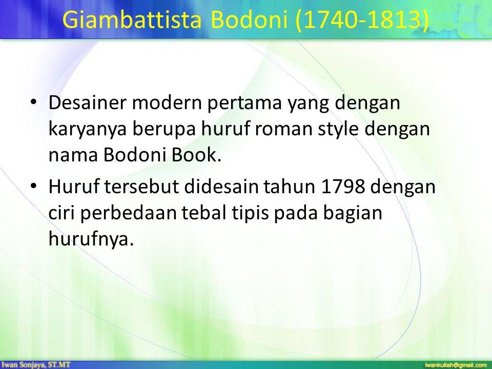 Giambattista Bodoni (1740-1813) Desainer modern pertama yang dengan karyanya berupa huruf roman style dengan nama Bodoni Book.