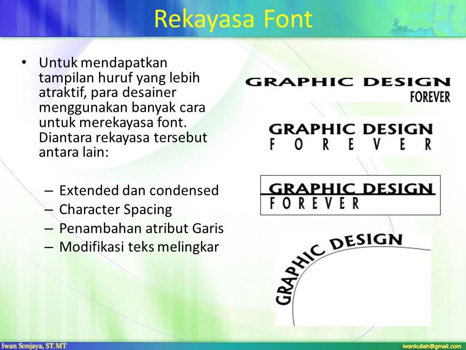 Rekayasa Font Untuk mendapatkan tampilan huruf yang lebih atraktif, para desainer menggunakan banyak cara untuk merekayasa font.