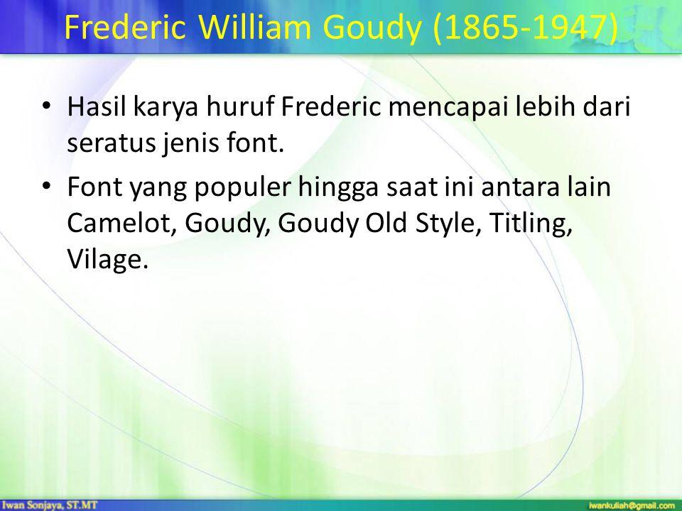 Frederic William Goudy (1865-1947) Hasil karya huruf Frederic mencapai lebih dari seratus jenis font.