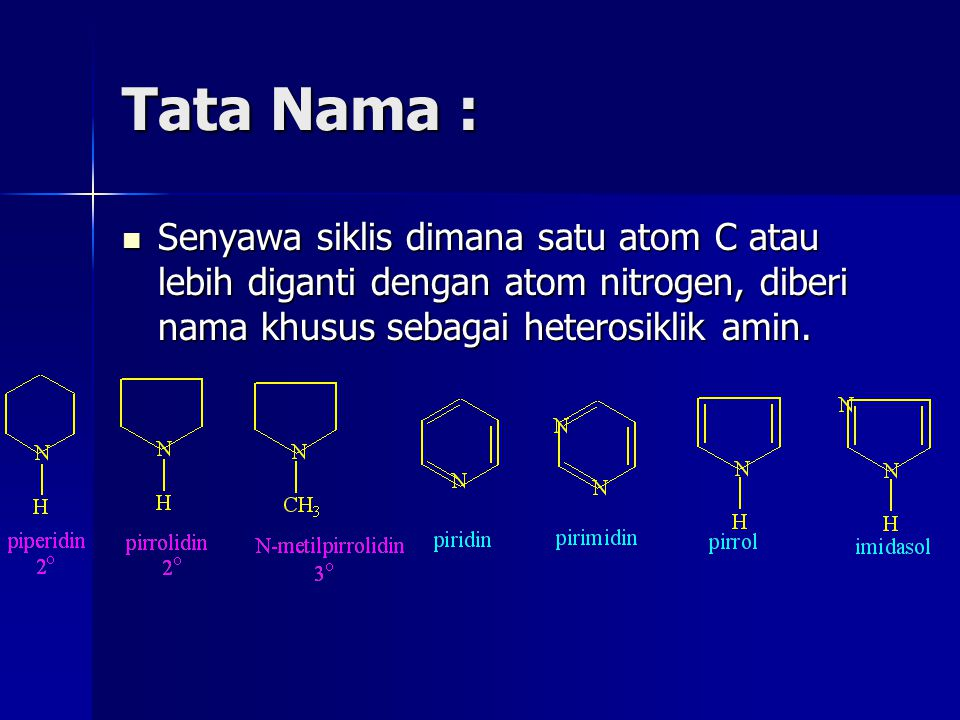 Tata Nama : Senyawa siklis dimana satu atom C atau lebih diganti dengan atom nitrogen, diberi nama khusus sebagai heterosiklik amin. Senyawa siklis di