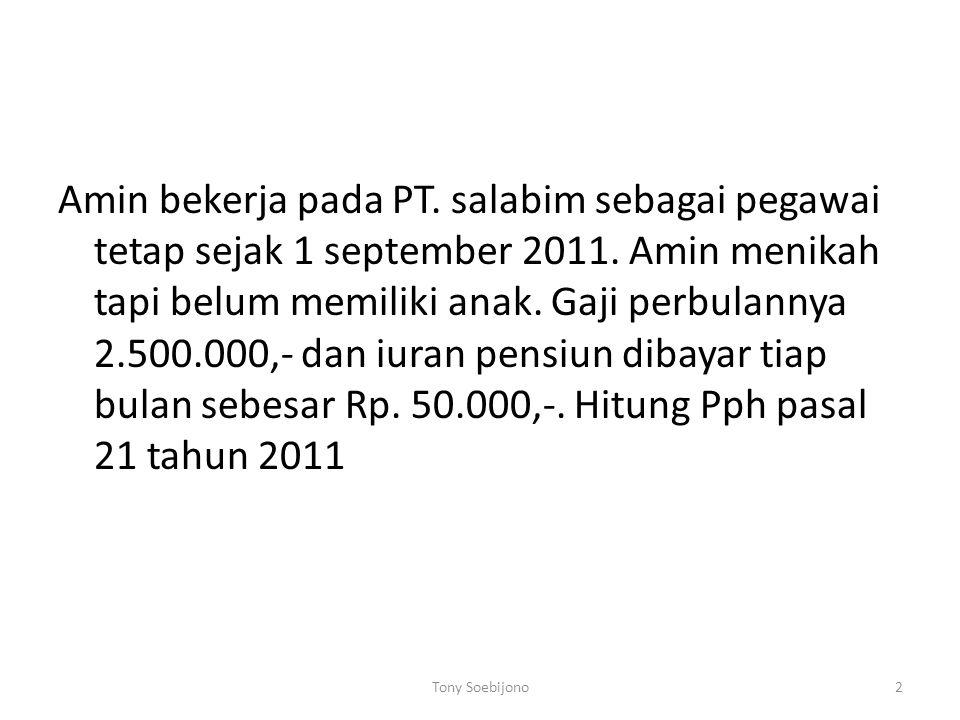 Amin bekerja pada PT. salabim sebagai pegawai tetap sejak 1 september 2011. Amin menikah tapi belum memiliki anak. Gaji perbulannya 2.500.000,- dan iu