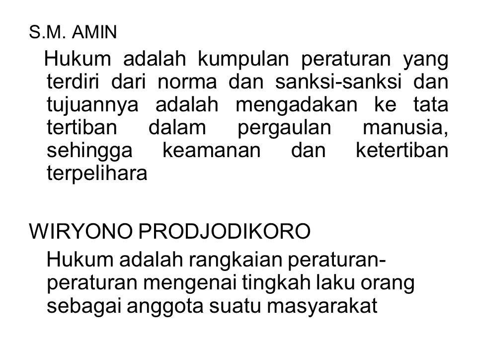 S.M. AMIN Hukum adalah kumpulan peraturan yang terdiri dari norma dan sanksi-sanksi dan tujuannya adalah mengadakan ke tata tertiban dalam pergaulan m