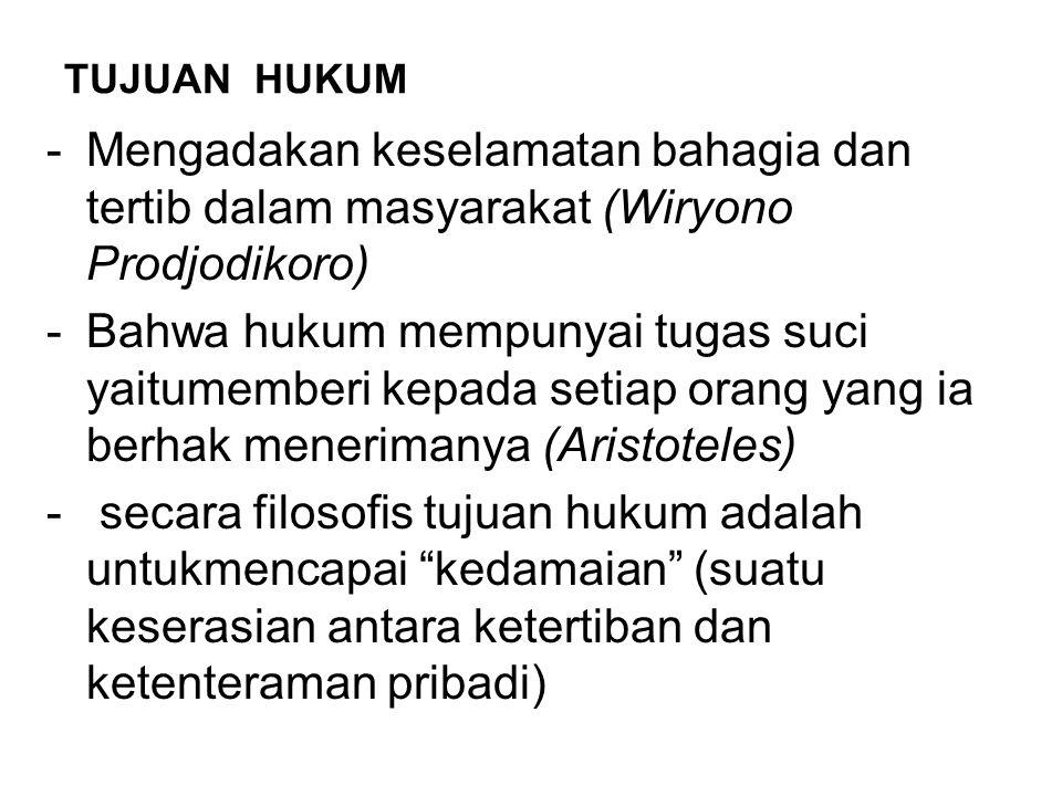 TUJUAN HUKUM -Mengadakan keselamatan bahagia dan tertib dalam masyarakat (Wiryono Prodjodikoro) -Bahwa hukum mempunyai tugas suci yaitumemberi kepada