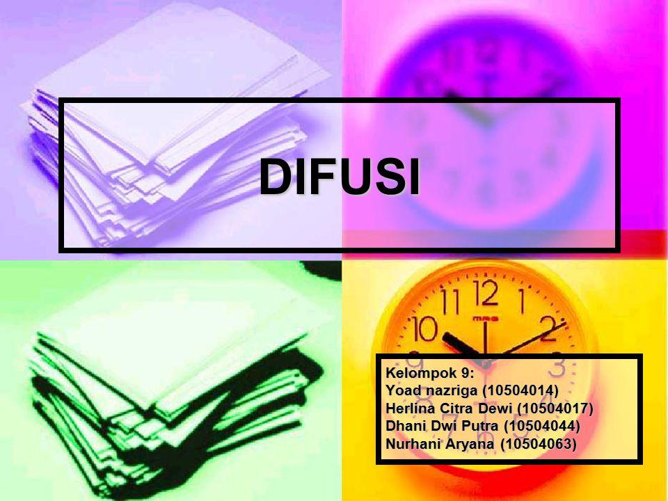DIFUSI Kelompok 9: Yoad nazriga (10504014) Herlina Citra Dewi (10504017) Dhani Dwi Putra (10504044) Nurhani Aryana (10504063)