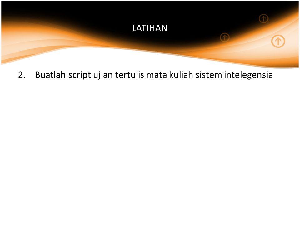 LATIHAN 2.Buatlah script ujian tertulis mata kuliah sistem intelegensia