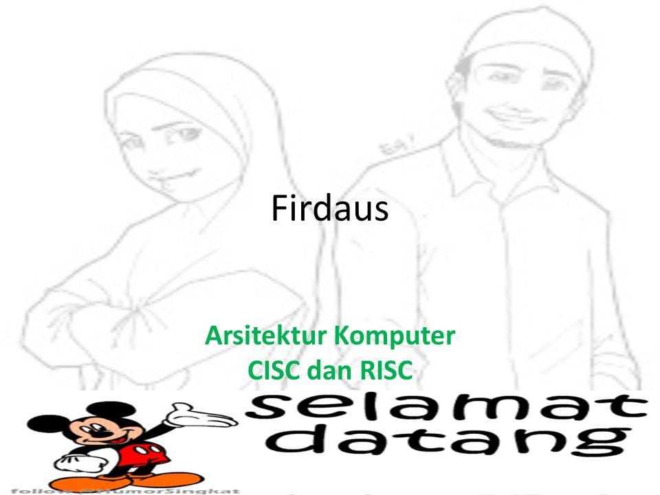 Firdaus Arsitektur Komputer CISC dan RISC