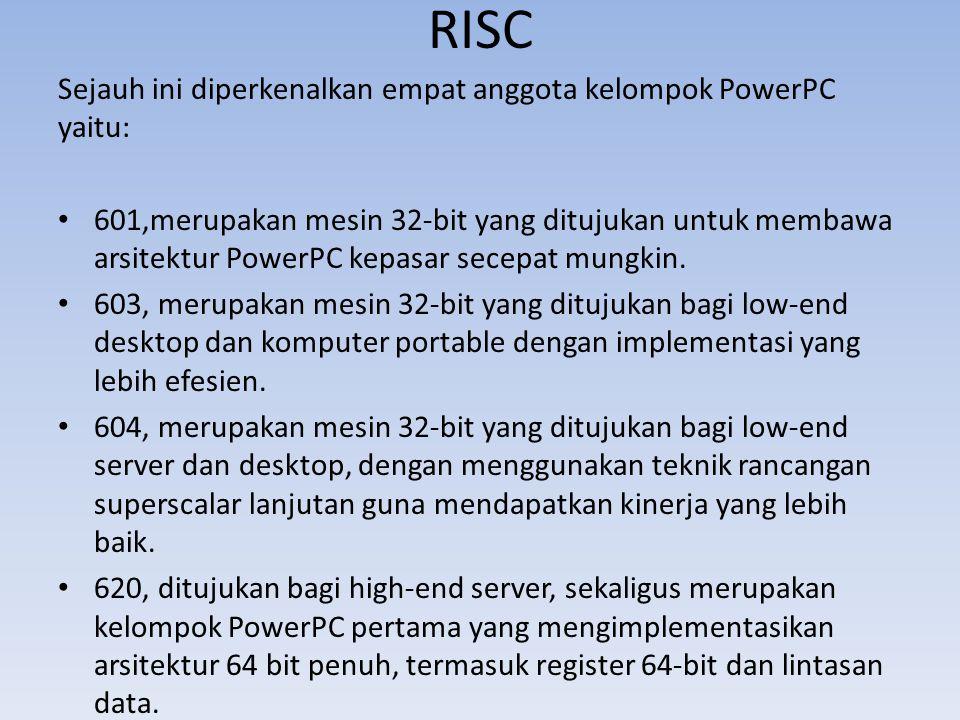 RISC Sejauh ini diperkenalkan empat anggota kelompok PowerPC yaitu: 601,merupakan mesin 32-bit yang ditujukan untuk membawa arsitektur PowerPC kepasar secepat mungkin.