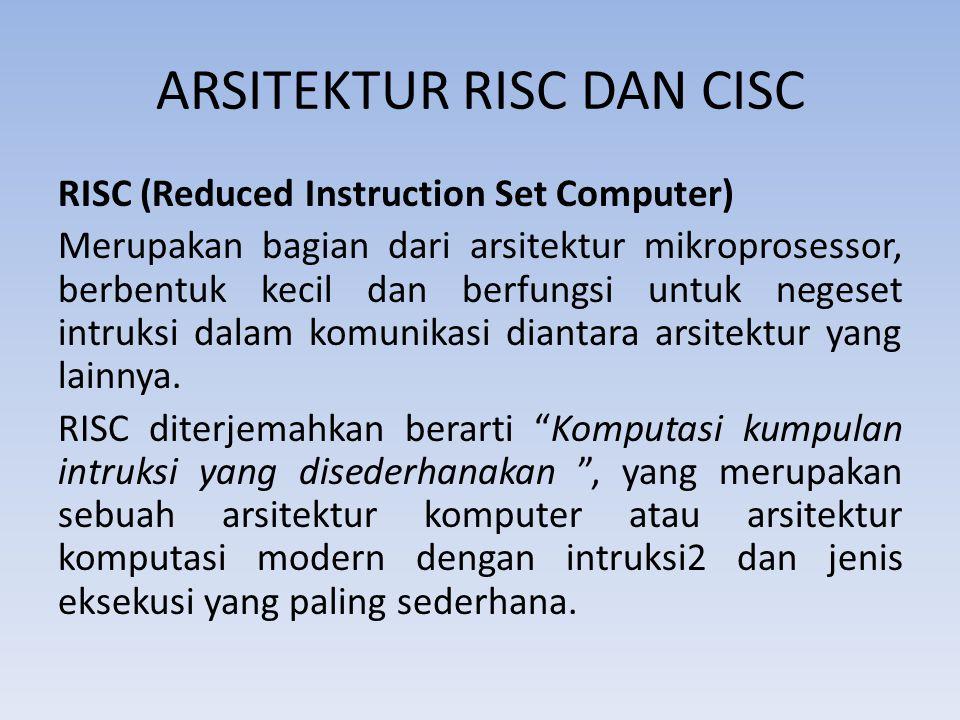 ARSITEKTUR RISC DAN CISC RISC (Reduced Instruction Set Computer) Merupakan bagian dari arsitektur mikroprosessor, berbentuk kecil dan berfungsi untuk negeset intruksi dalam komunikasi diantara arsitektur yang lainnya.