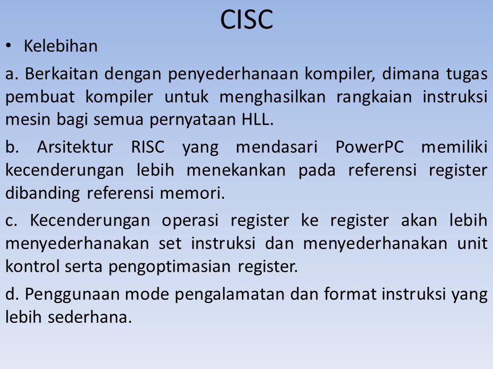 CISC Kelebihan a. Berkaitan dengan penyederhanaan kompiler, dimana tugas pembuat kompiler untuk menghasilkan rangkaian instruksi mesin bagi semua pern