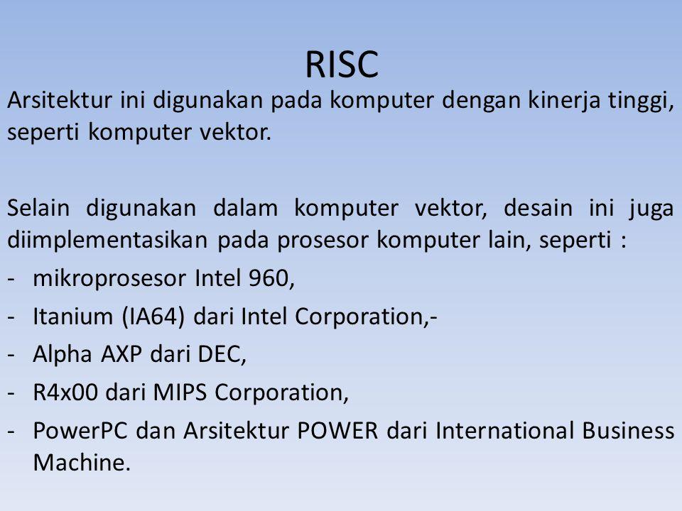 RISC Arsitektur ini digunakan pada komputer dengan kinerja tinggi, seperti komputer vektor.