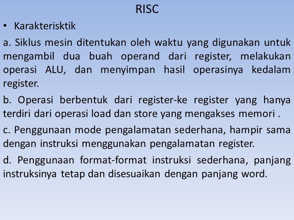 RISC Karakterisktik a. Siklus mesin ditentukan oleh waktu yang digunakan untuk mengambil dua buah operand dari register, melakukan operasi ALU, dan me