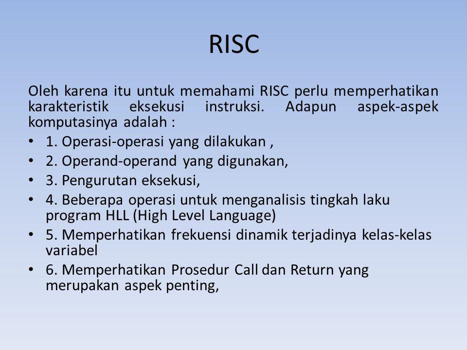 RISC Oleh karena itu untuk memahami RISC perlu memperhatikan karakteristik eksekusi instruksi. Adapun aspek-aspek komputasinya adalah : 1. Operasi-ope