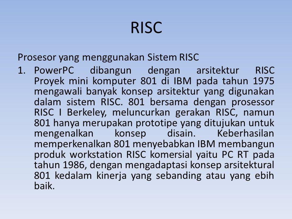 RISC Prosesor yang menggunakan Sistem RISC 1.PowerPC dibangun dengan arsitektur RISC Proyek mini komputer 801 di IBM pada tahun 1975 mengawali banyak konsep arsitektur yang digunakan dalam sistem RISC.