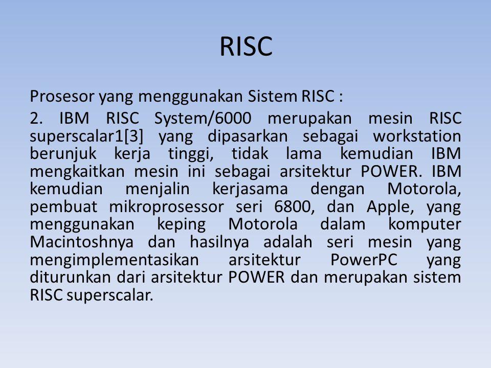 RISC Prosesor yang menggunakan Sistem RISC : 2. IBM RISC System/6000 merupakan mesin RISC superscalar1[3] yang dipasarkan sebagai workstation berunjuk