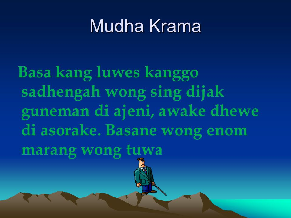 Mudha Krama Basa kang luwes kanggo sadhengah wong sing dijak guneman di ajeni, awake dhewe di asorake. Basane wong enom marang wong tuwa