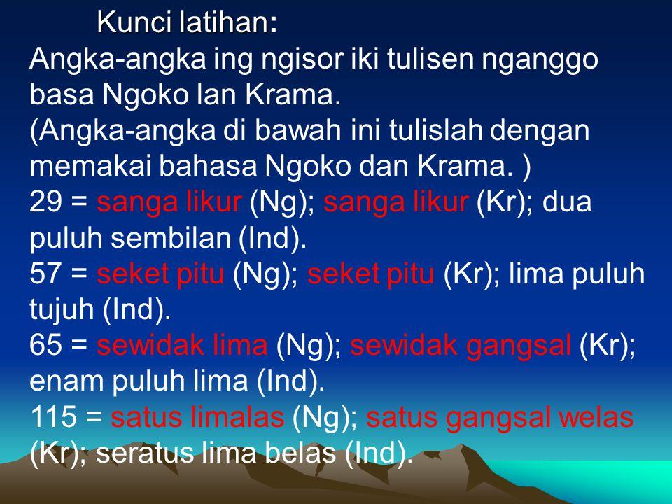 Kunci latihan Kunci latihan: Angka-angka ing ngisor iki tulisen nganggo basa Ngoko lan Krama. (Angka-angka di bawah ini tulislah dengan memakai bahasa