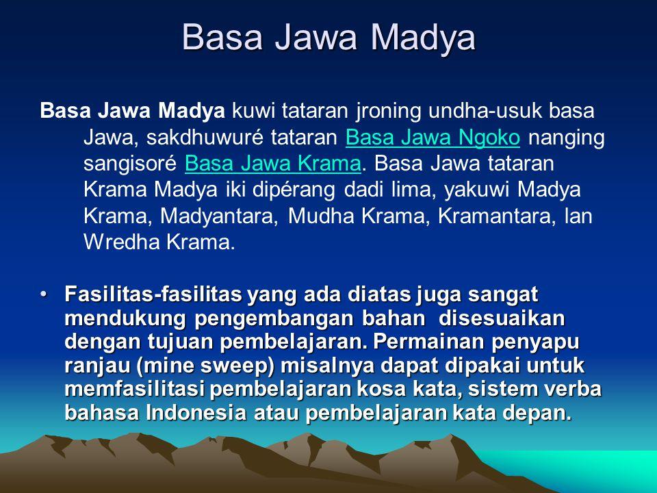 Basa Jawa Madya Basa Jawa Madya kuwi tataran jroning undha-usuk basa Jawa, sakdhuwuré tataran Basa Jawa Ngoko nanging sangisoré Basa Jawa Krama. Basa
