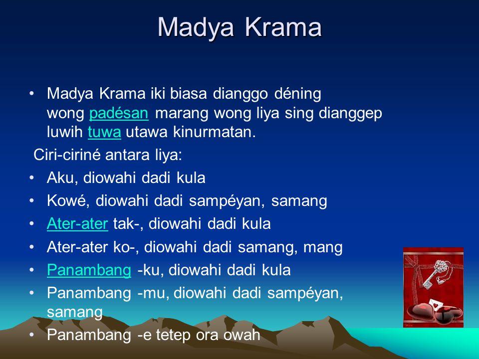 Madya Krama Madya Krama iki biasa dianggo déning wong padésan marang wong liya sing dianggep luwih tuwa utawa kinurmatan.padésantuwa Ciri-ciriné antar