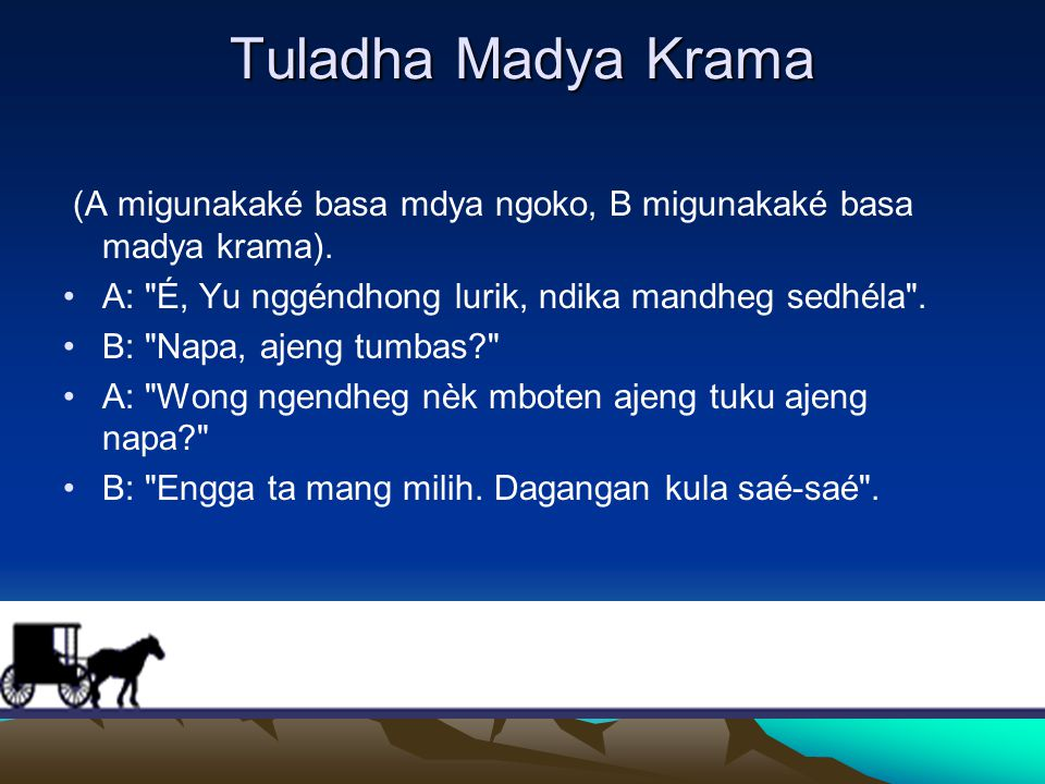 Tuladha Madya Krama (A migunakaké basa mdya ngoko, B migunakaké basa madya krama). A: