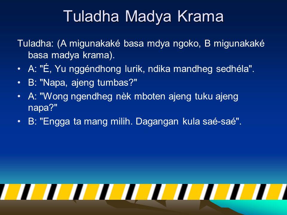 Tuladha Madya Krama Tuladha: (A migunakaké basa mdya ngoko, B migunakaké basa madya krama). A: