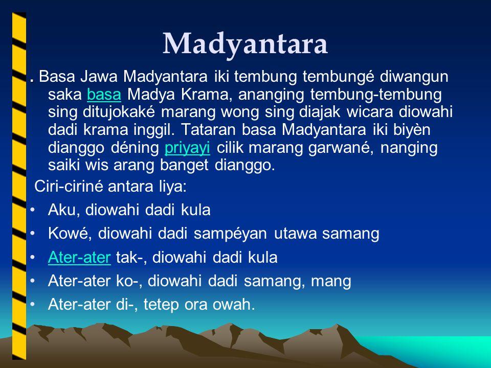 Madyantara.. Basa Jawa Madyantara iki tembung tembungé diwangun saka basa Madya Krama, ananging tembung-tembung sing ditujokaké marang wong sing diaja