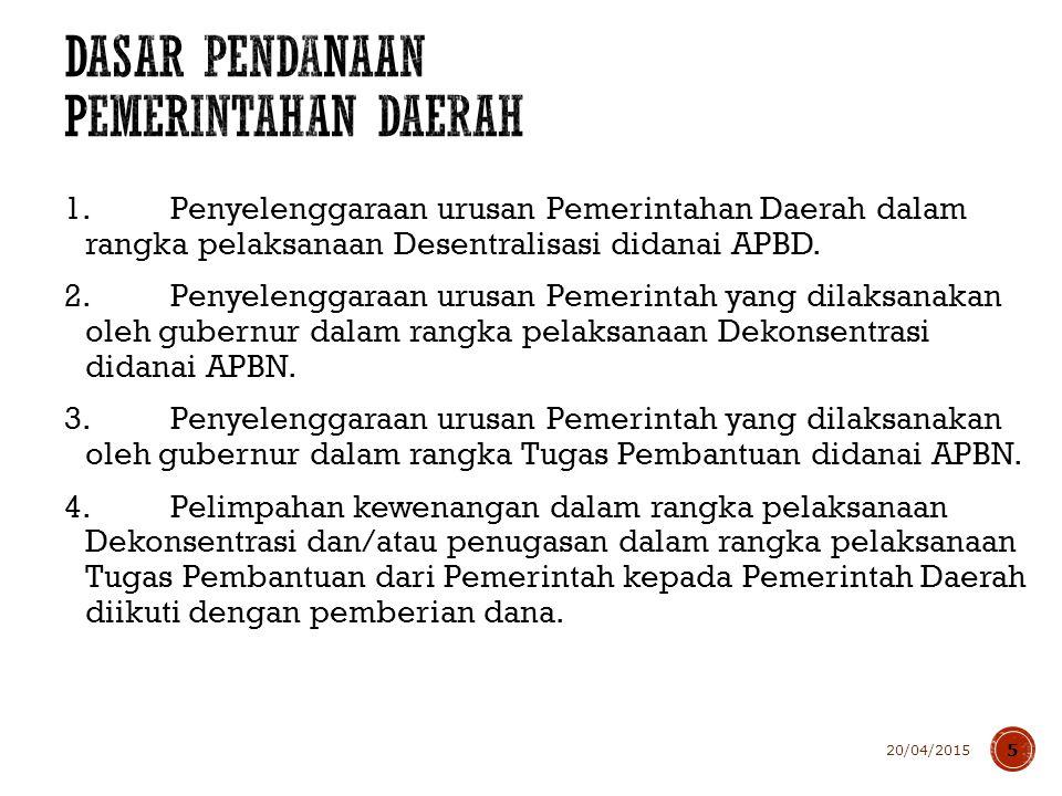 1.Penyelenggaraan urusan Pemerintahan Daerah dalam rangka pelaksanaan Desentralisasi didanai APBD. 2.Penyelenggaraan urusan Pemerintah yang dilaksanak