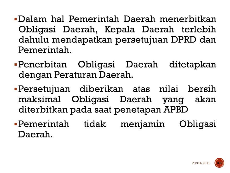  Dalam hal Pemerintah Daerah menerbitkan Obligasi Daerah, Kepala Daerah terlebih dahulu mendapatkan persetujuan DPRD dan Pemerintah.  Penerbitan Obl