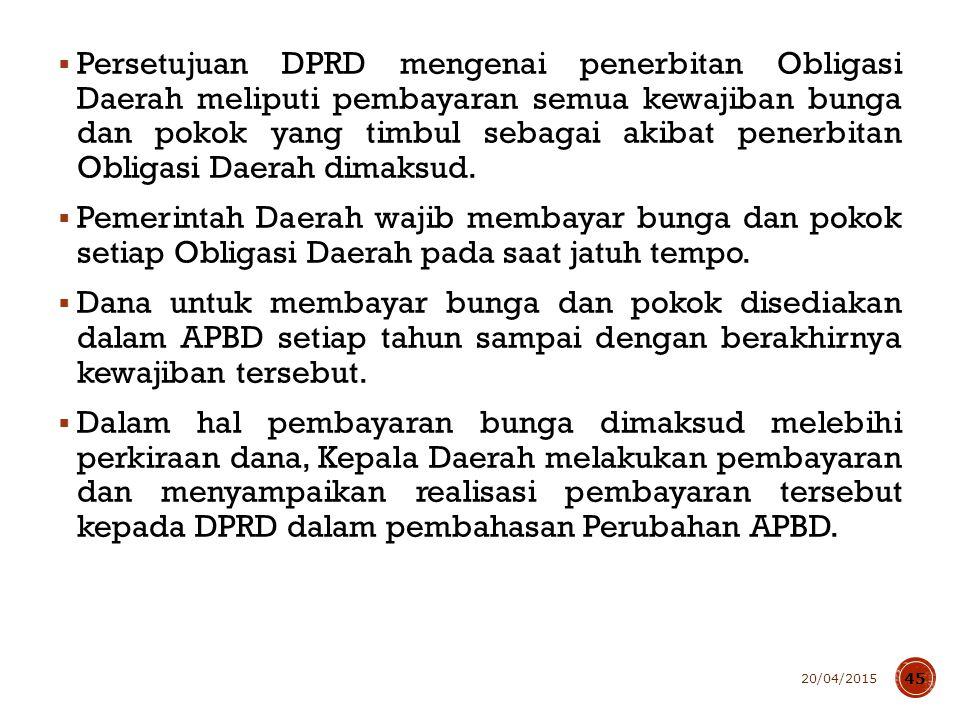  Persetujuan DPRD mengenai penerbitan Obligasi Daerah meliputi pembayaran semua kewajiban bunga dan pokok yang timbul sebagai akibat penerbitan Oblig