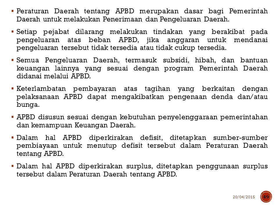  Peraturan Daerah tentang APBD merupakan dasar bagi Pemerintah Daerah untuk melakukan Penerimaan dan Pengeluaran Daerah.  Setiap pejabat dilarang me