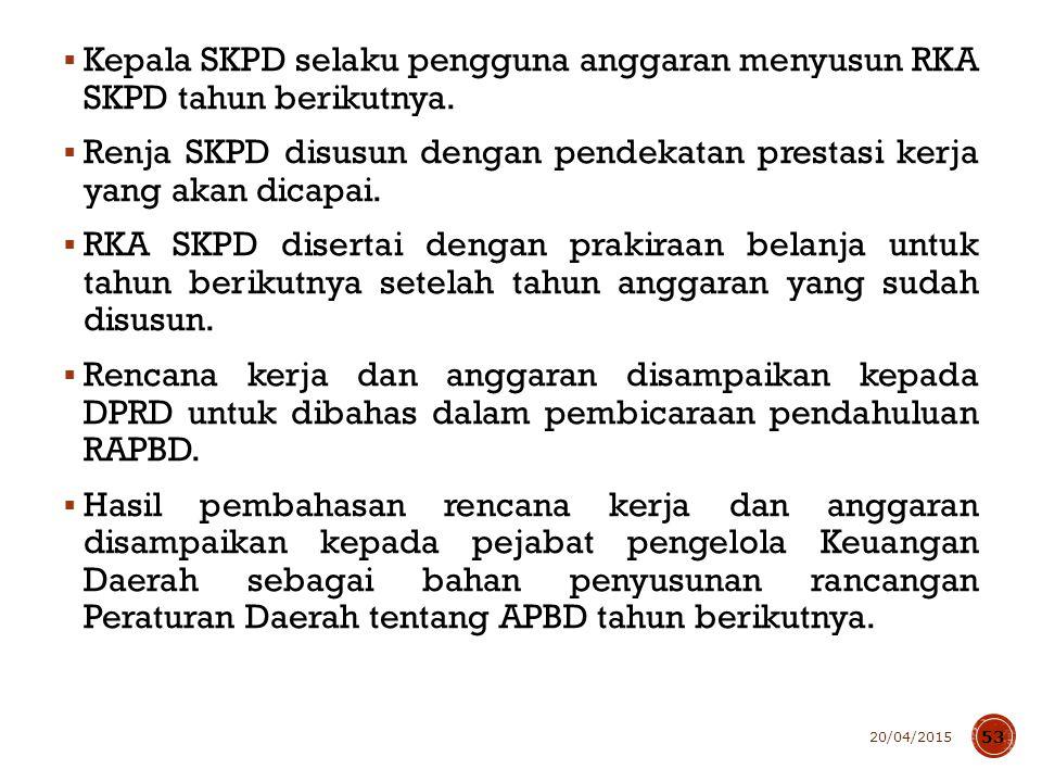  Kepala SKPD selaku pengguna anggaran menyusun RKA SKPD tahun berikutnya.  Renja SKPD disusun dengan pendekatan prestasi kerja yang akan dicapai. 