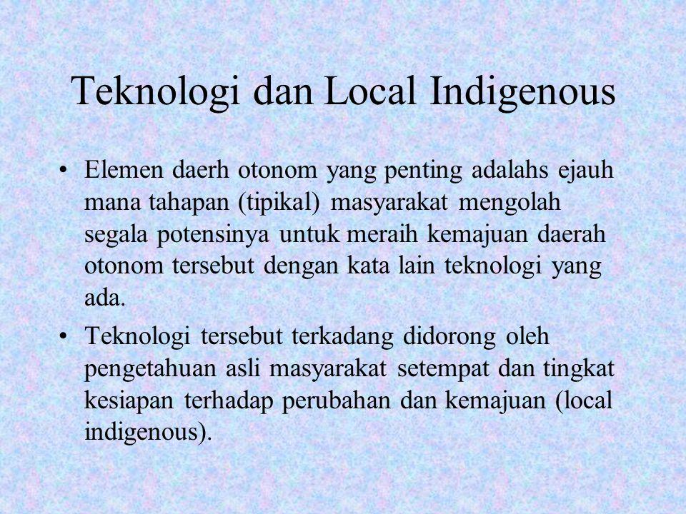 Teknologi dan Local Indigenous Elemen daerh otonom yang penting adalahs ejauh mana tahapan (tipikal) masyarakat mengolah segala potensinya untuk merai