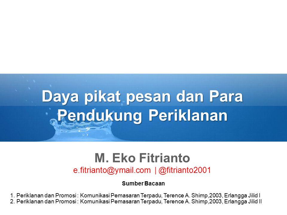 Daya pikat pesan dan Para Pendukung Periklanan M. Eko Fitrianto e.fitrianto@ymail.com | @fitrianto2001 Sumber Bacaan 1. Periklanan dan Promosi : Komun