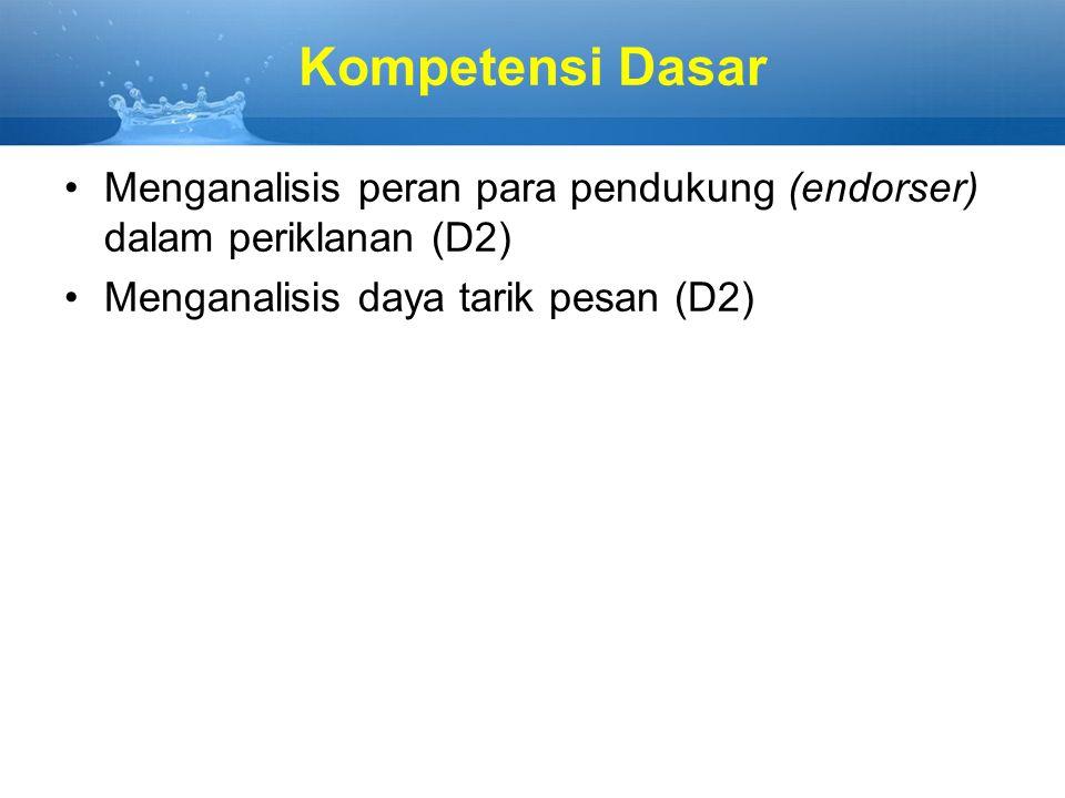 Kompetensi Dasar Menganalisis peran para pendukung (endorser) dalam periklanan (D2) Menganalisis daya tarik pesan (D2)