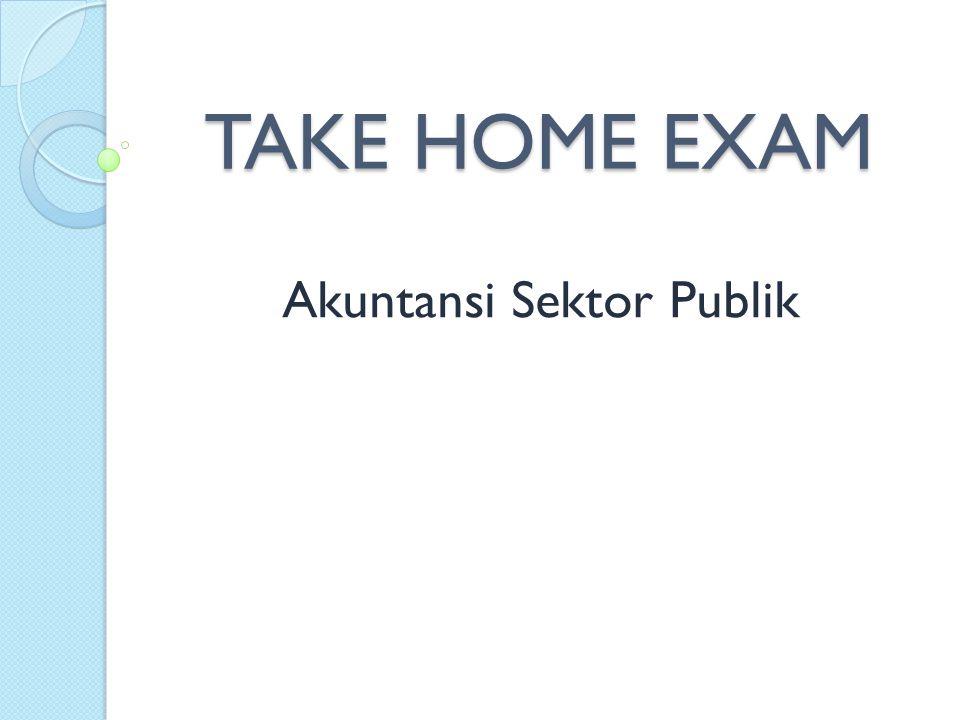 TAKE HOME EXAM Akuntansi Sektor Publik