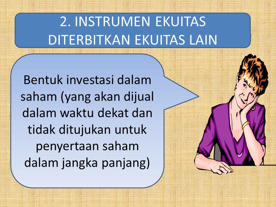Bentuk investasi dalam saham (yang akan dijual dalam waktu dekat dan tidak ditujukan untuk penyertaan saham dalam jangka panjang) 2. INSTRUMEN EKUITAS