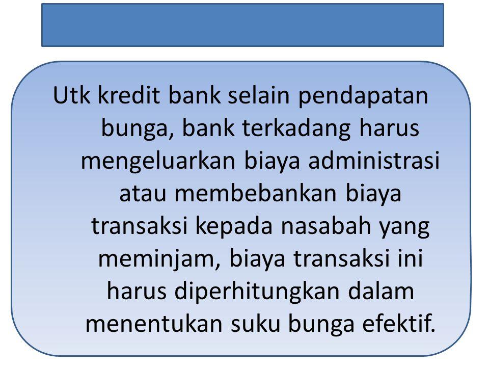 Utk kredit bank selain pendapatan bunga, bank terkadang harus mengeluarkan biaya administrasi atau membebankan biaya transaksi kepada nasabah yang mem