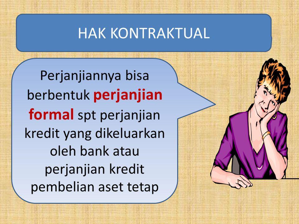 Perjanjiannya bisa berbentuk perjanjian formal spt perjanjian kredit yang dikeluarkan oleh bank atau perjanjian kredit pembelian aset tetap HAK KONTRA