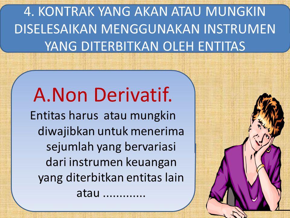 A.Non Derivatif. Entitas harus atau mungkin diwajibkan untuk menerima sejumlah yang bervariasi dari instrumen keuangan yang diterbitkan entitas lain a