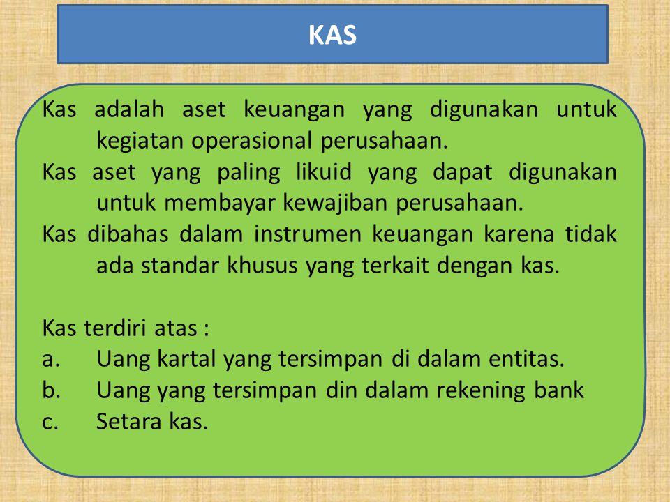 Kas adalah aset keuangan yang digunakan untuk kegiatan operasional perusahaan. Kas aset yang paling likuid yang dapat digunakan untuk membayar kewajib