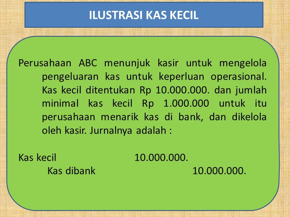 Perusahaan ABC menunjuk kasir untuk mengelola pengeluaran kas untuk keperluan operasional. Kas kecil ditentukan Rp 10.000.000. dan jumlah minimal kas