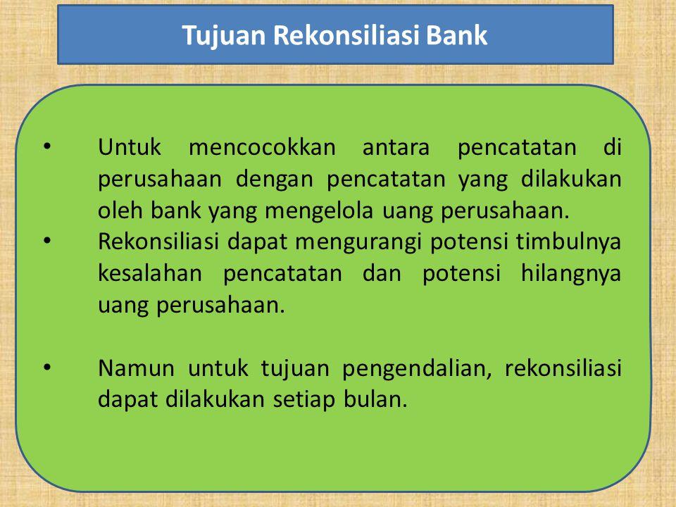 Untuk mencocokkan antara pencatatan di perusahaan dengan pencatatan yang dilakukan oleh bank yang mengelola uang perusahaan. Rekonsiliasi dapat mengur